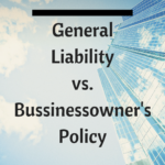 General Liability vs. Businessowner's Policy