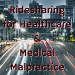 Ridesharing for Healthcare & Medical Malpractice