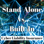 Built-In vs Stand-Alone Cyber Liability Insurance