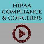 HIPAA Compliance & Concerns [Full Webinar Presentation]