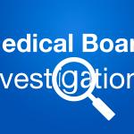Medical Board Investigations