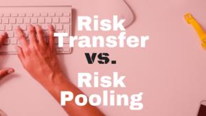 Risk Transfer vs. Risk Pooling
